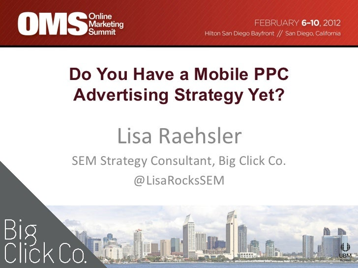 Do You Have a Mobile PPCAdvertising Strategy Yet?           Lisa	  Raehsler                          	  SEM	  Strategy	  C...