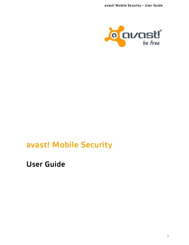 avast! Mobile Security – User Guide 1 avast! Mobile Security User Guide Created by Trevor Robinson Avast Software October,...