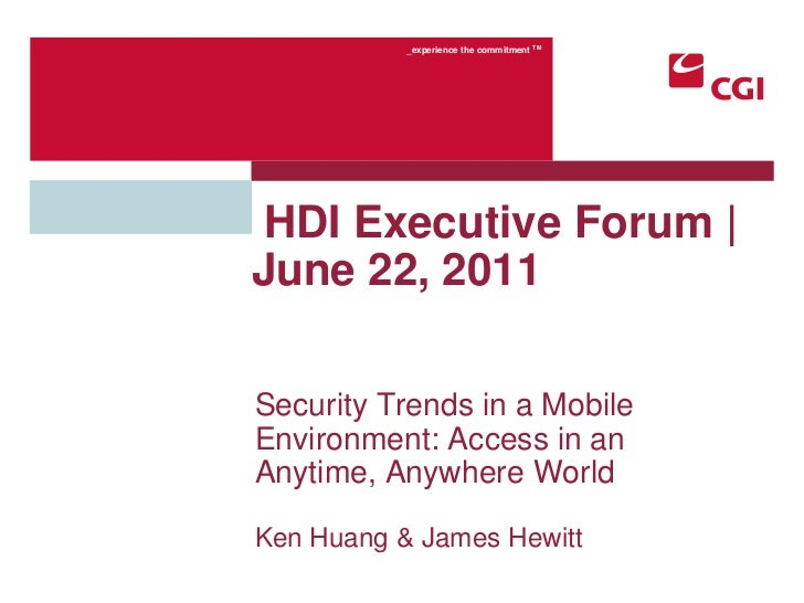 Security Trends in a Mobile Environment: Access in an Anytime, Anywhere World<br />Ken Huang & James Hewitt<br /> HDI Exec...