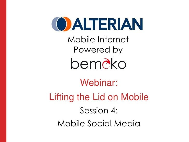 Mobile Internet     Powered by         Webinar:Lifting the Lid on Mobile       Session 4:  Mobile Social Media