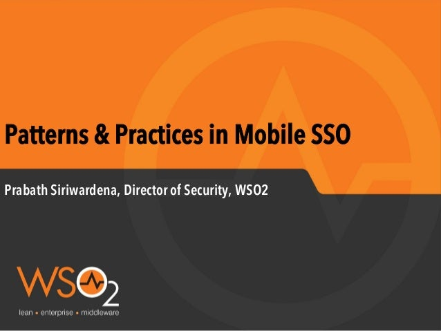 Patterns & Practices in Mobile SSO Prabath Siriwardena, Director of Security, WSO2