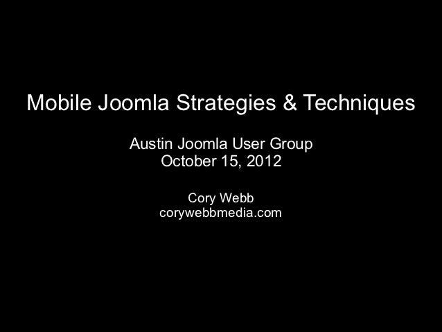 Mobile Joomla Strategies & Techniques         Austin Joomla User Group             October 15, 2012                Cory We...