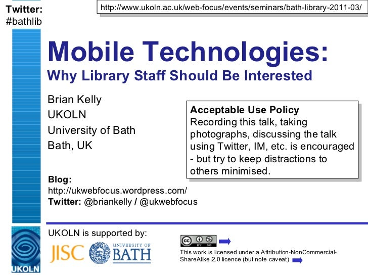 Mobile Technologies:  Why Library Staff Should Be Interested Brian Kelly UKOLN University of Bath Bath, UK UKOLN is suppor...