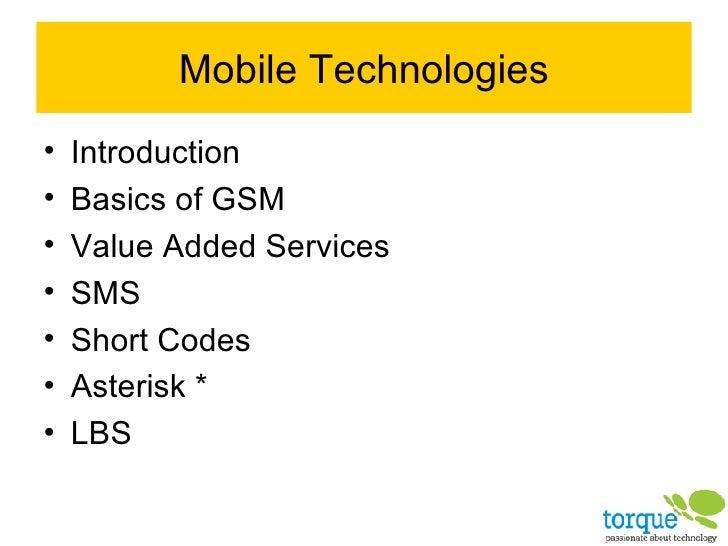 Mobile Technologies <ul><li>Introduction </li></ul><ul><li>Basics of GSM </li></ul><ul><li>Value Added Services </li></ul>...
