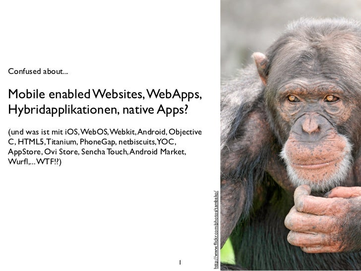 Confused about...Mobile enabled Websites, WebApps,Hybridapplikationen, native Apps?(und was ist mit iOS, WebOS, Webkit, An...