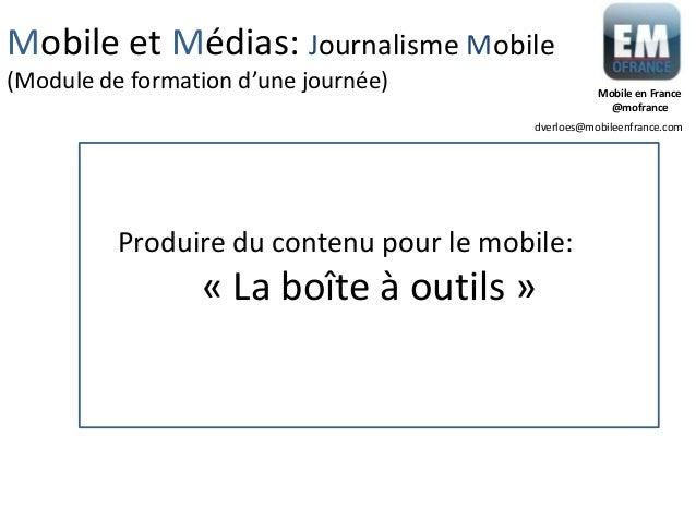 Mobile et Médias: Journalisme Mobile (Module de formation d'une journée)  Mobile en France @mofrance dverloes@mobileenfran...