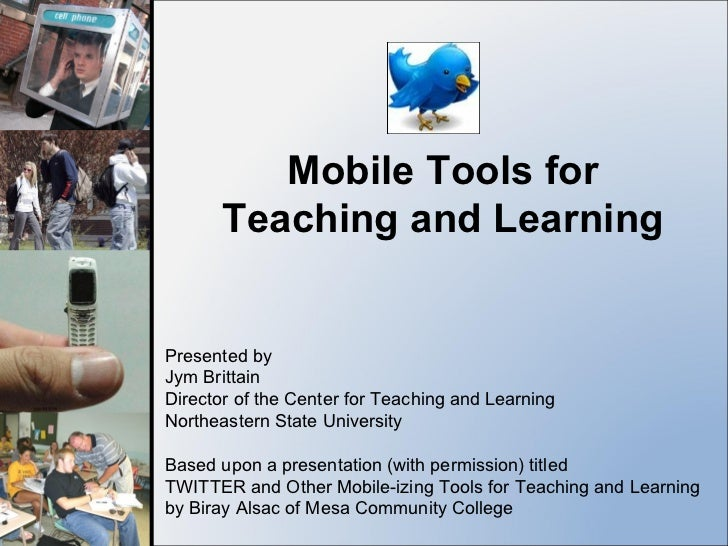 Mobile Tools for Teaching and Learning Presented by Jym Brittain Director of the Center for Teaching and Learning Northeas...