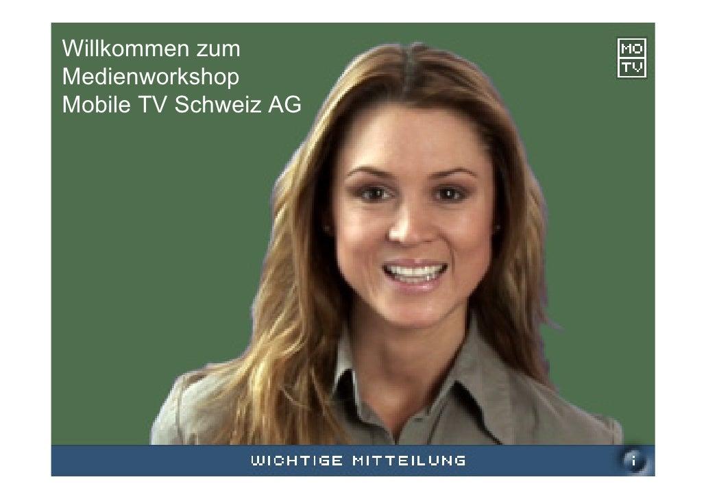 Willkommen zum  Medienworkshop  Mobile TV Schweiz AG                                               mobiletvschweiz AG Medi...