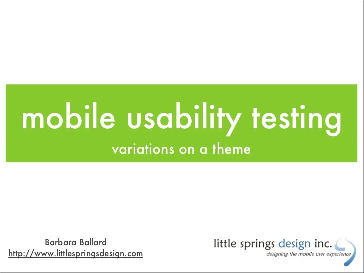 mobile usability testing                           variations on a theme              Barbara Ballard http://www.littlespr...