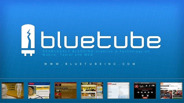 SEAMLESSLY BLENDING Creative & Technology on Mobile, Tablet and WEB W  W  W  .  B  L  U  E  T  U  B  E  I  N  C  .  C  O  ...