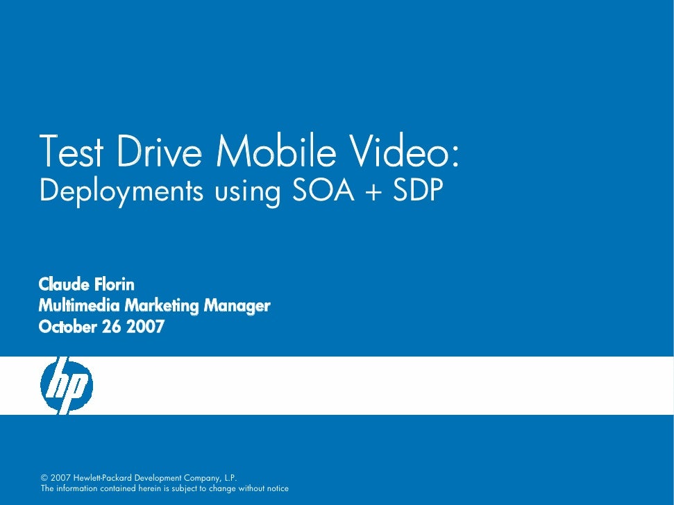 Test Drive Mobile Video: Deployments using SOA + SDP  Claude Florin Multimedia Marketing Manager October 26 2007     © 200...
