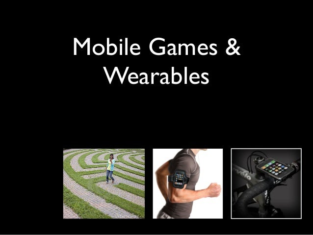 Mobile Games &  Wearables
