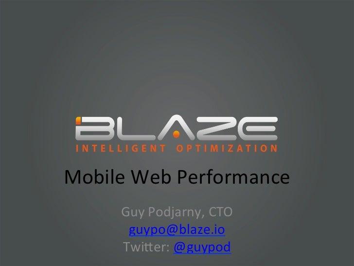 Mobile Web Performance        Guy Podjarny, CTO         guypo@blaze.io        Twi?er: @guypod