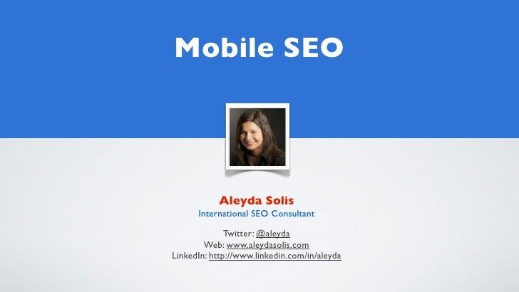 Mobile SEO           Aleyda Solis      International SEO Consultant              Twitter: @aleyda        Web: www.aleydaso...