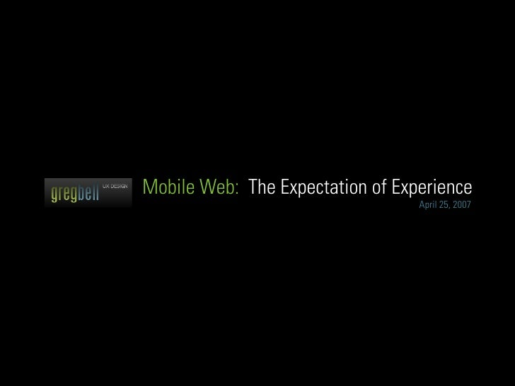 Mobile Web: The Expectation of Experience                                   April 25, 2007