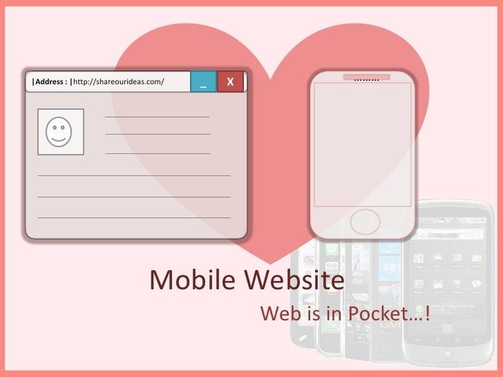 Mobile website --- Web is in pocket....