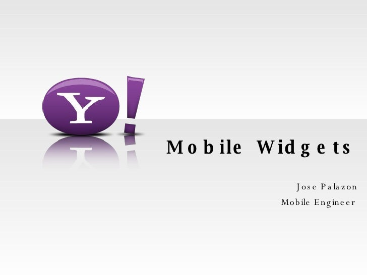 Mobile Widgets Jose Palazon Mobile Engineer