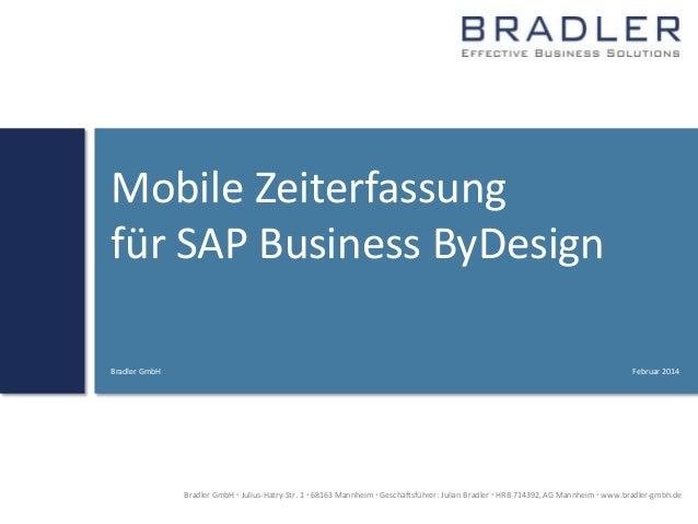 Mobile Zeiterfassung für SAP Business ByDesign Bradler GmbH  Februar 2014  Bradler GmbH  Julius-Hatry-Str. 1  68163 Mann...