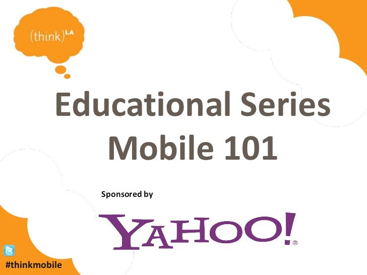 Educational Series             Mobile 101               Sponsored by#thinkmobile