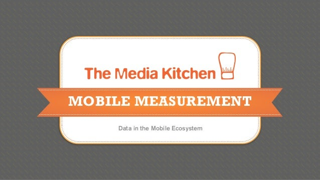 MOBILE MEASUREMENT    Data in the Mobile Ecosystem
