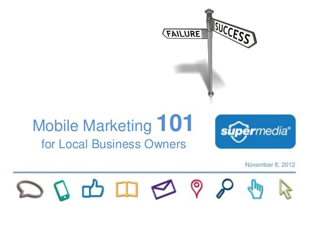 Mobile Marketing 101 for Local Business Owners                             November 8, 2012