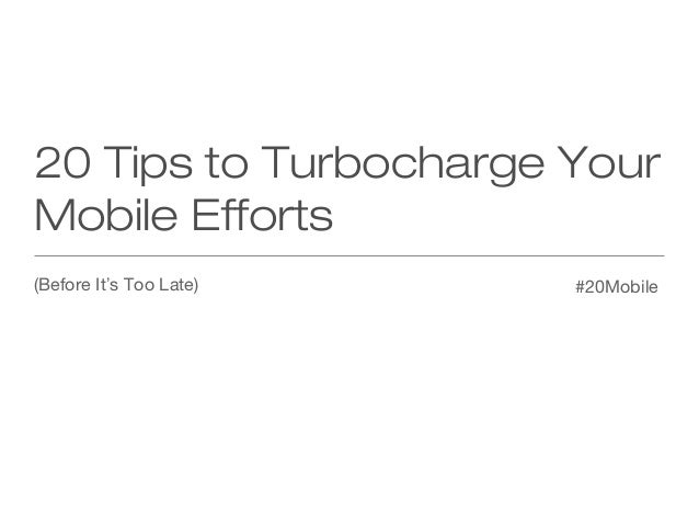 20 Tips to Turbocharge Your Mobile Efforts (Before It's Too Late) | ONA13