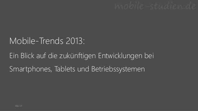 Mobile-Trends 2013:Ein Blick auf die zukünftigen Entwicklungen beiSmartphones, Tablets und BetriebssystemenMai 13