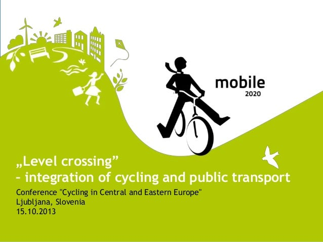 """Level crossing"" – integration of cycling and public transport Conference ""Cycling in Central and Eastern Europe"" Ljubljan..."