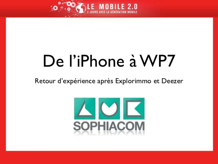 De l'iPhone à WP7Retour d'expérience après Explorimmo et Deezer