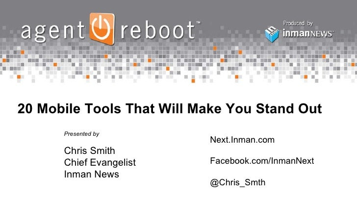 20 Mobile Tools That Will Make You Stand Out Presented by Chris Smith Chief Evangelist Inman News Next.Inman.com Facebook....