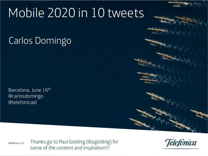 Mobile 2020 in 10 tweetsCarlos DomingoBarcelona, June 16th@carlosdomingo@telefonicaid1                     Thanks go to Pa...