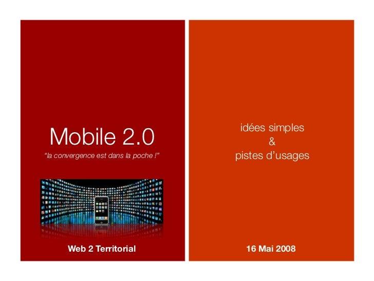 """idées simples  Mobile 2.0                                    """"la convergence est dans la poche !""""   pistes d'usages       ..."""