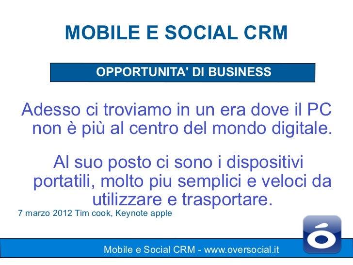 MOBILE E SOCIAL CRM                  OPPORTUNITA DI BUSINESSAdesso ci troviamo in un era dove il PC non è più al centro de...