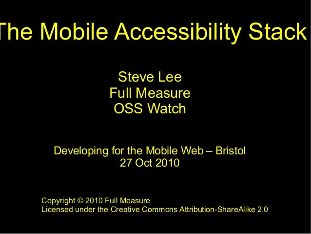 The Mobile Accessibility Stack Steve Lee Full Measure OSS Watch Developing for the Mobile Web – Bristol 27 Oct 2010 Copyri...