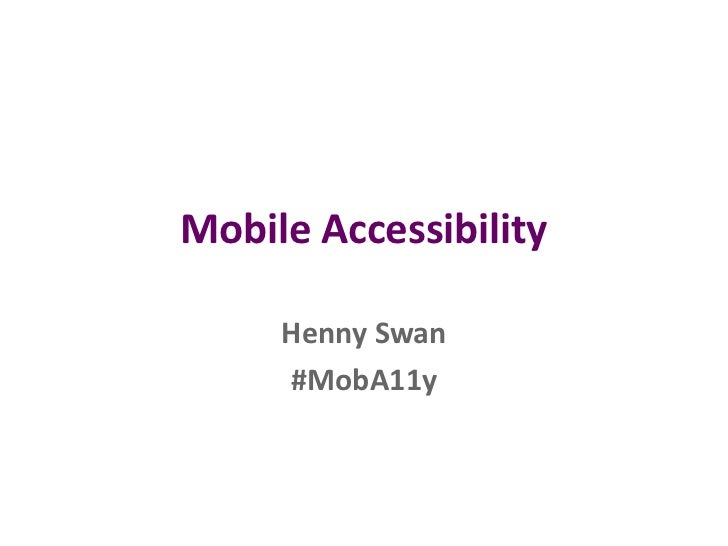 Mobile Accessibility     Henny Swan     #MobA11y
