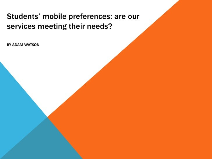 Students' mobile preferences: are ourservices meeting their needs?BY ADAM WATSON