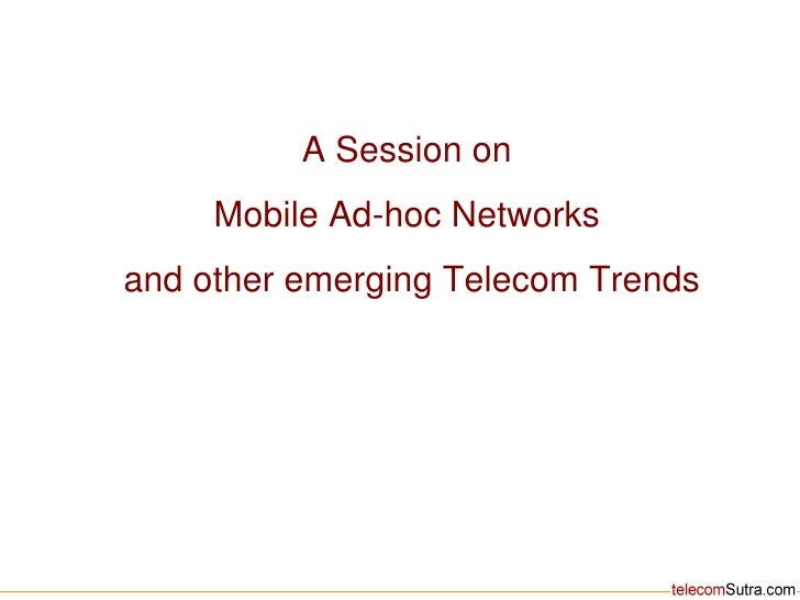 A Session on  Mobile Ad-hoc Networks  and other emerging Telecom Trends