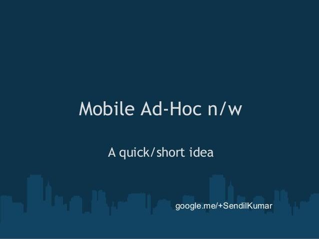 Mobile Ad-Hoc n/w A quick/short idea  google.me/+SendilKumar