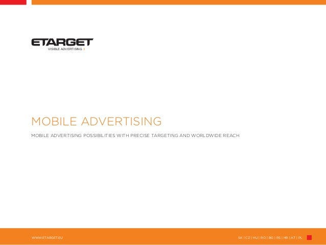SK | CZ | HU | RO | BG | RS | HR | AT | PLWWW.ETARGET.EUVISIBLE ADVERTISING IMOBILE ADVERTISINGMOBILE ADVERTISING POSSIBIL...