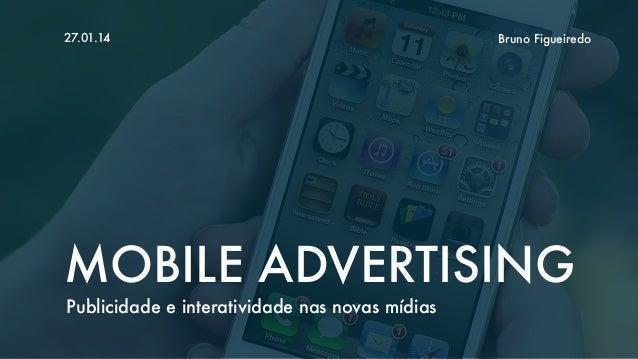 27.01.14  Bruno Figueiredo  MOBILE ADVERTISING Publicidade e interatividade nas novas mídias