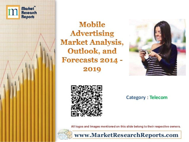Mobile Advertising Market Analysis, Outlook, and Forecasts 2014 - 2019