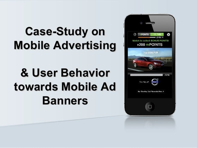 Case-Study onCase-Study onMobile AdvertisingMobile Advertising& User Behavior& User Behaviortowards Mobile Adtowards Mobil...