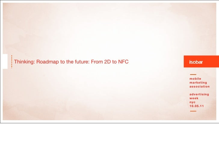 ISOBAR - Thinking: Roadmap to the future: From 2D to NFC
