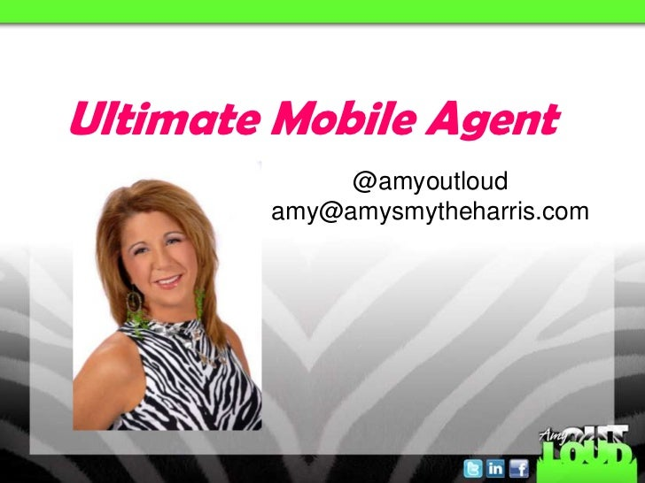 Ultimate Mobile Agent             @amyoutloud        amy@amysmytheharris.com