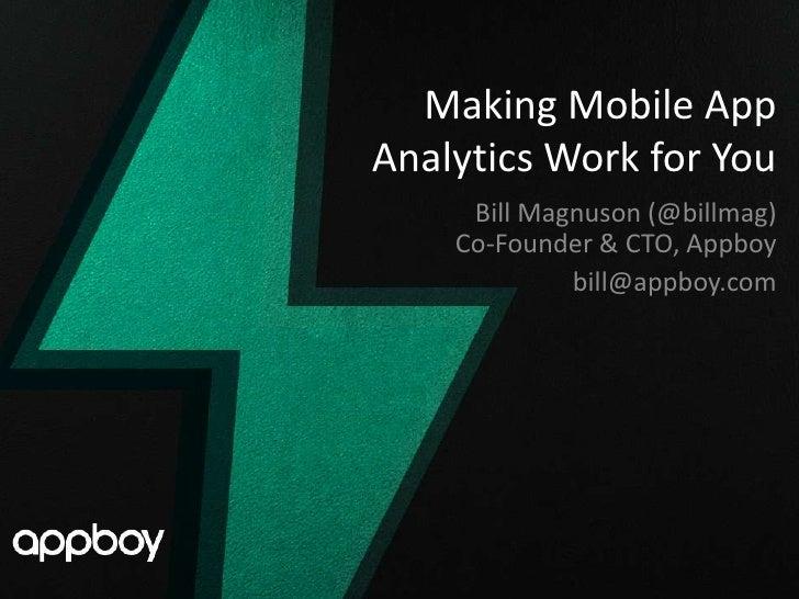 Making Mobile AppAnalytics Work for You     Bill Magnuson (@billmag)    Co-Founder & CTO, Appboy             bill@appboy.com