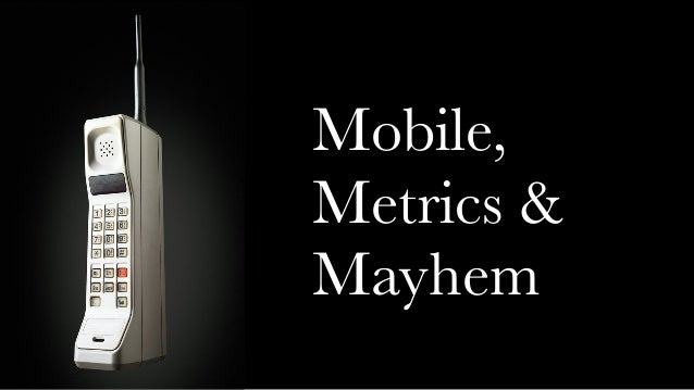 Mobile, Metrics & Mayhem