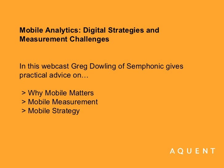 Mobile Analytics: Digital Strategies and  Measurement Challenges In this webcast Greg Dowling of Semphonic gives practical...