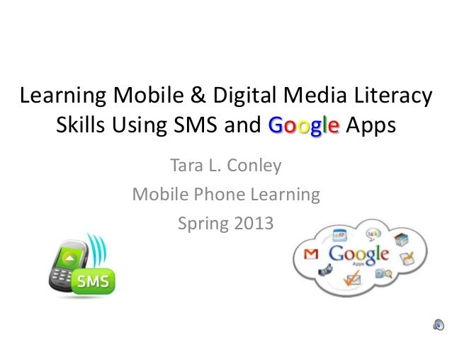 Learning Mobile & Digital Media Literacy   Skills Using SMS and Google Apps             Tara L. Conley          Mobile Pho...