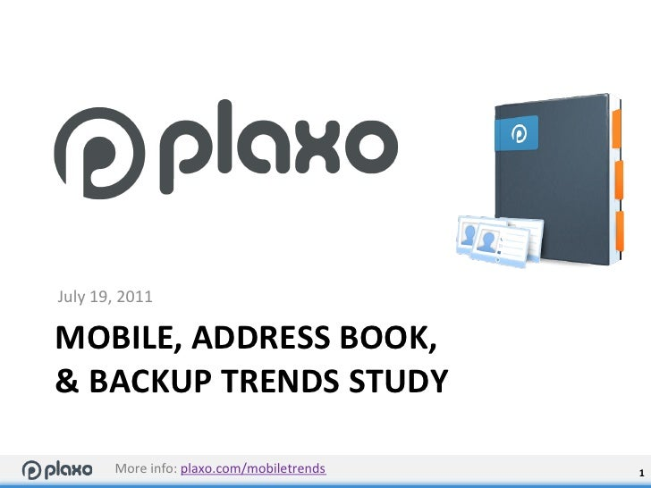 July 19, 2011 MOBILE, ADDRESS BOOK,  & BACKUP TRENDS STUDY              More info: plaxo.com/mob...