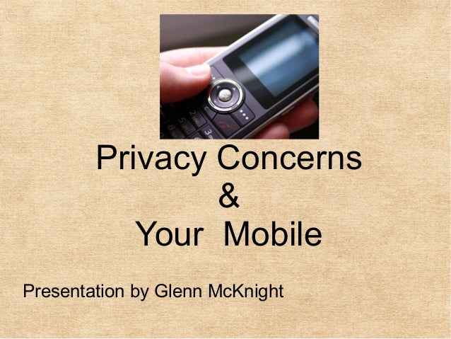 Privacy Concerns                &           Your MobilePresentation by Glenn McKnight